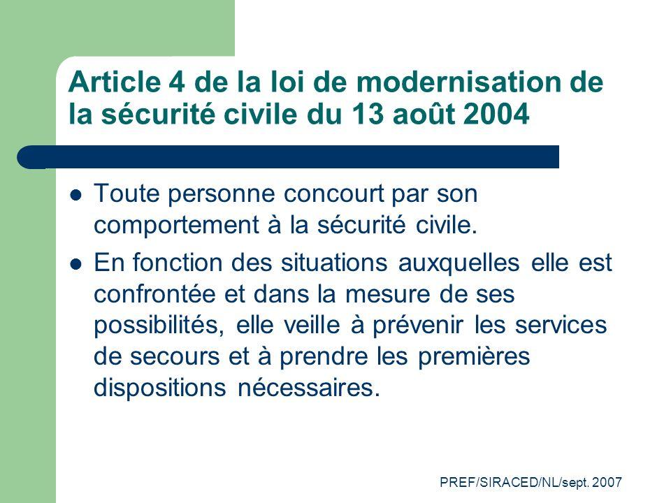 PREF/SIRACED/NL/sept. 2007 Article 4 de la loi de modernisation de la sécurité civile du 13 août 2004 Toute personne concourt par son comportement à l