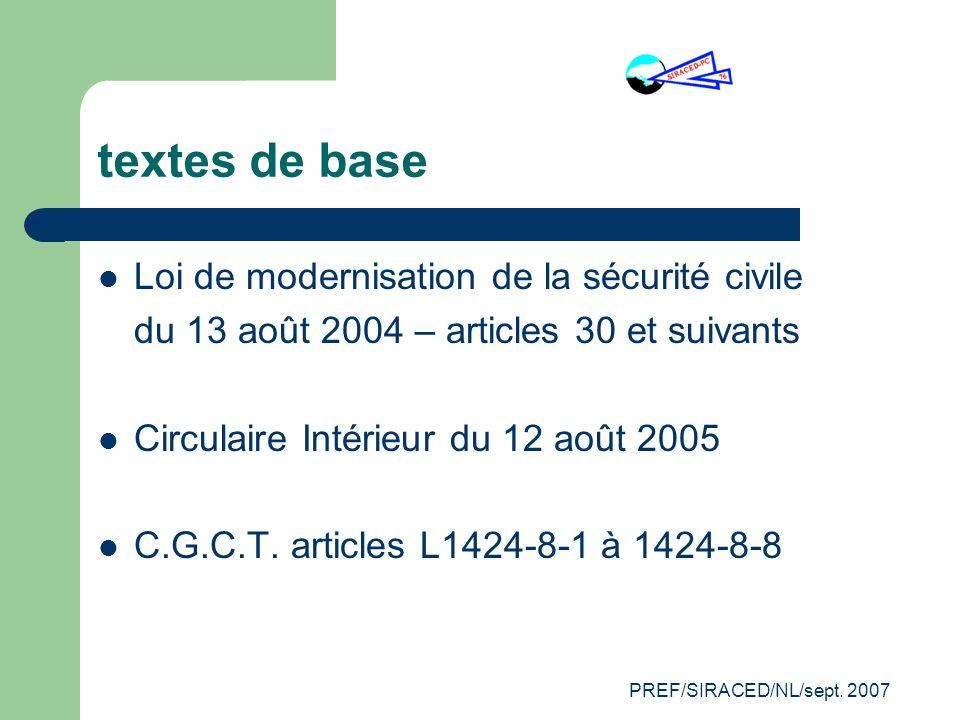PREF/SIRACED/NL/sept. 2007 textes de base Loi de modernisation de la sécurité civile du 13 août 2004 – articles 30 et suivants Circulaire Intérieur du