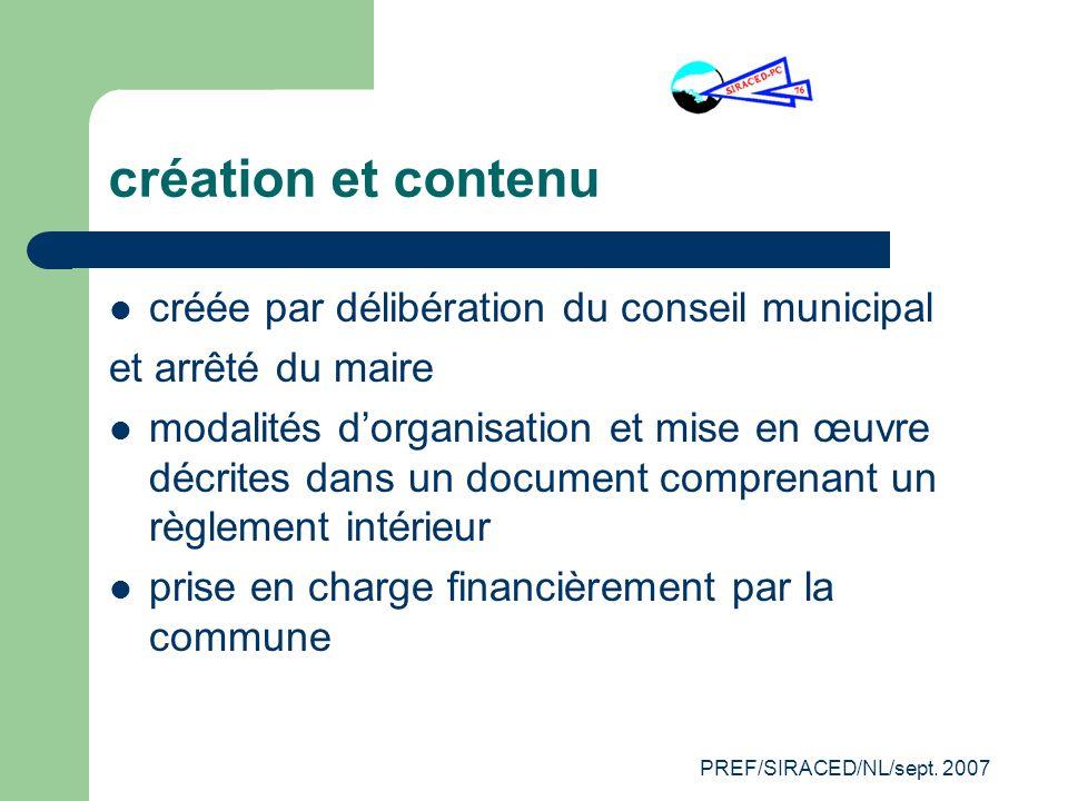 PREF/SIRACED/NL/sept. 2007 création et contenu créée par délibération du conseil municipal et arrêté du maire modalités dorganisation et mise en œuvre