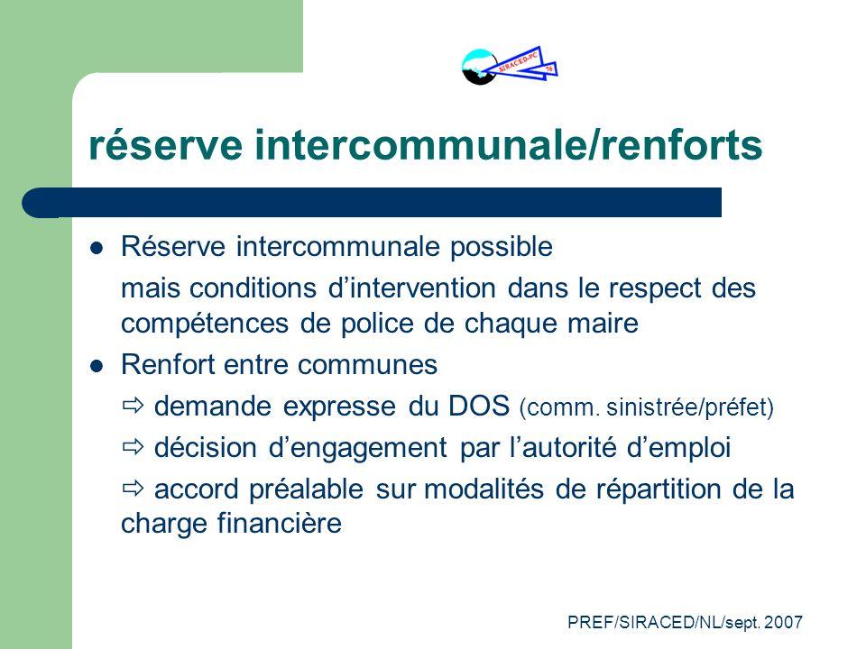 PREF/SIRACED/NL/sept. 2007 réserve intercommunale/renforts Réserve intercommunale possible mais conditions dintervention dans le respect des compétenc