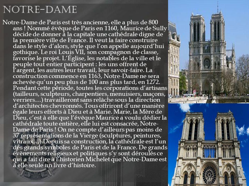 Notre-Dame Notre-Dame de Paris est très ancienne, elle a plus de 800 ans .