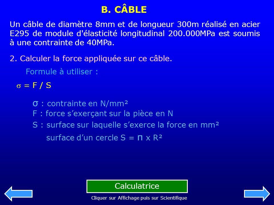 B. CÂBLE Un câble de diamètre 8mm et de longueur 300m réalisé en acier E295 de module d'élasticité longitudinal 200.000MPa est soumis à une contrainte