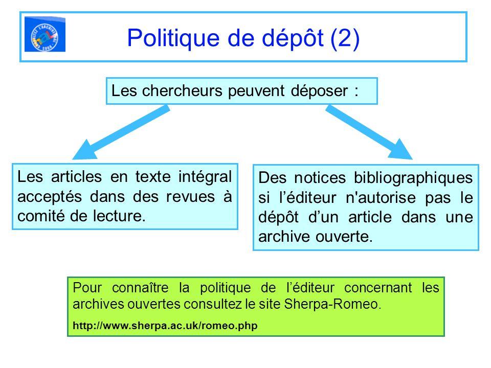 Politique de dépôt (2) Les chercheurs peuvent déposer : Les articles en texte intégral acceptés dans des revues à comité de lecture. Pour connaître la