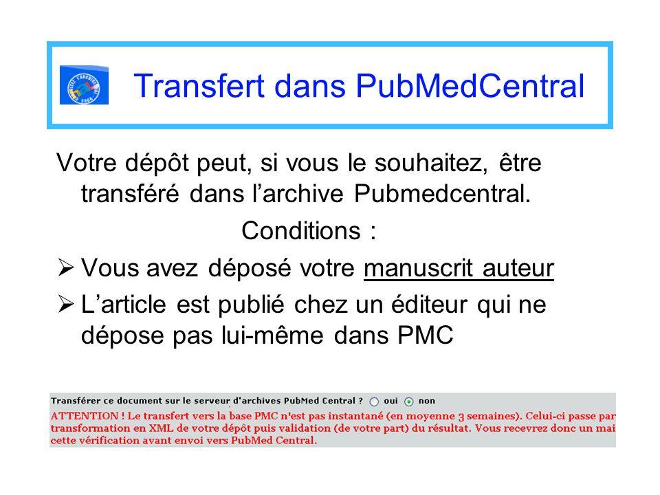 Transfert dans PubMedCentral Votre dépôt peut, si vous le souhaitez, être transféré dans larchive Pubmedcentral. Conditions : Vous avez déposé votre m