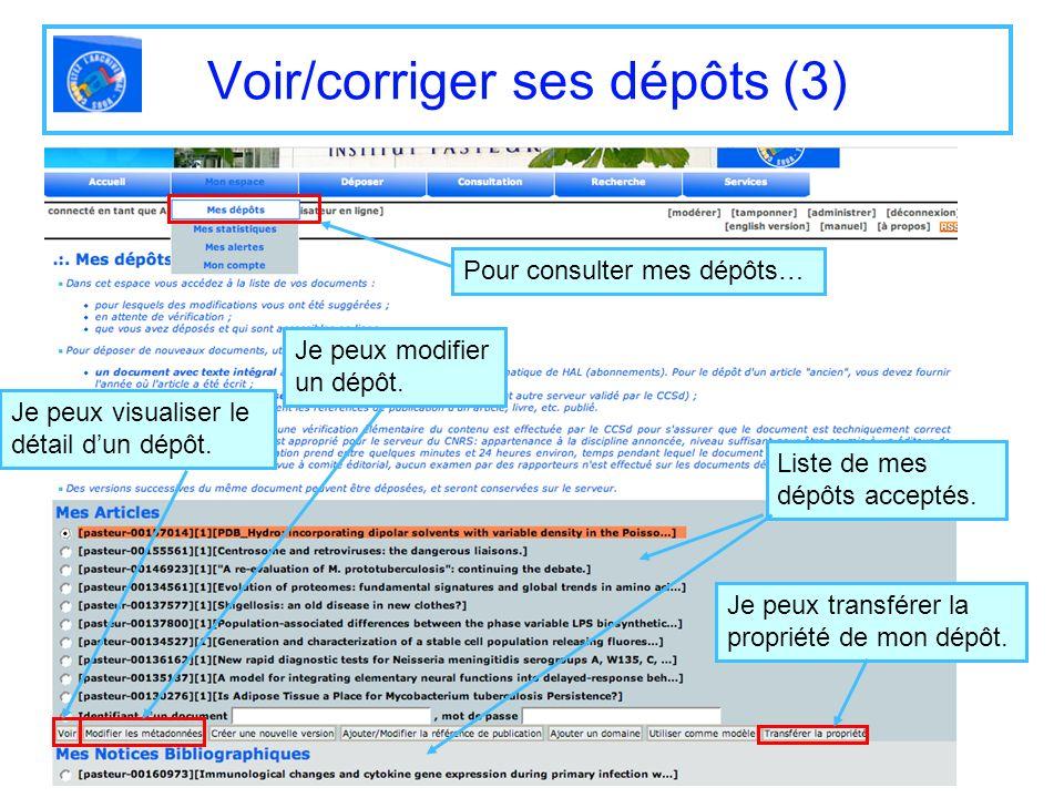 Voir/corriger ses dépôts (3) Pour consulter mes dépôts… Liste de mes dépôts acceptés. Je peux visualiser le détail dun dépôt. Je peux modifier un dépô