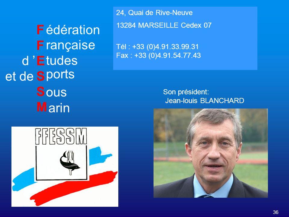 36 FFESSMFFESSM édération rançaise tudes d ports et de ous arin 24, Quai de Rive-Neuve 13284 MARSEILLE Cedex 07 Tél : +33 (0)4.91.33.99.31 Fax : +33 (