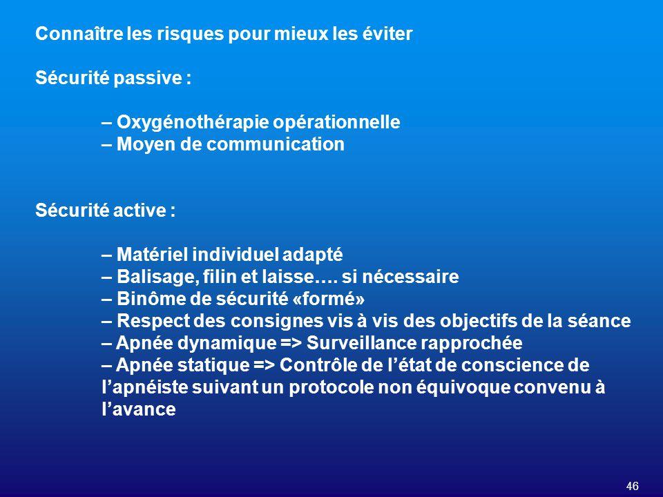 46 Connaître les risques pour mieux les éviter Sécurité passive : – Oxygénothérapie opérationnelle – Moyen de communication Sécurité active : – Matéri