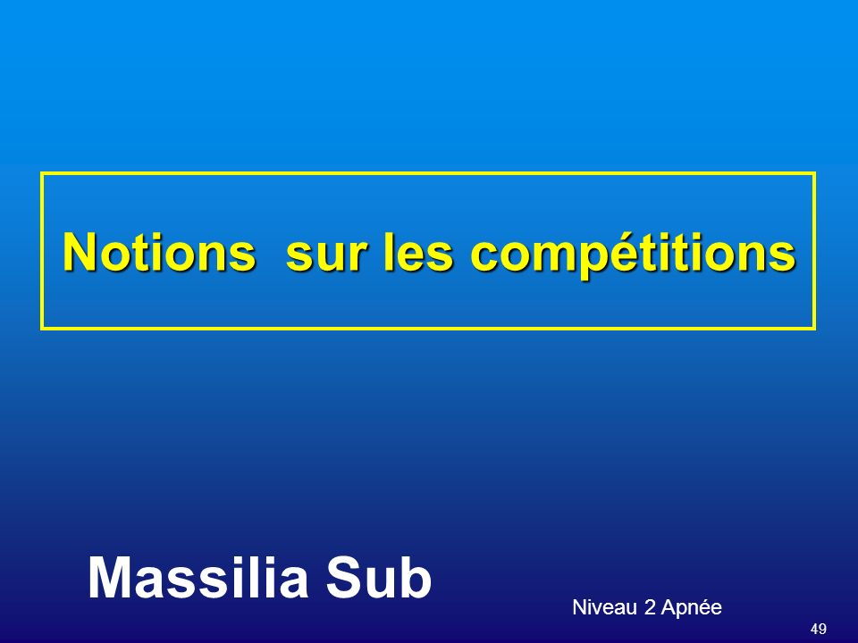 49 Notions sur les compétitions Niveau 2 Apnée Massilia Sub