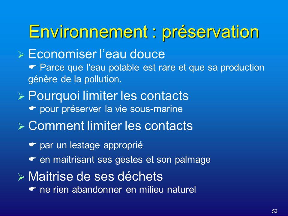 53 Environnement : préservation Economiser leau douce Parce que l'eau potable est rare et que sa production génère de la pollution. Pourquoi limiter l
