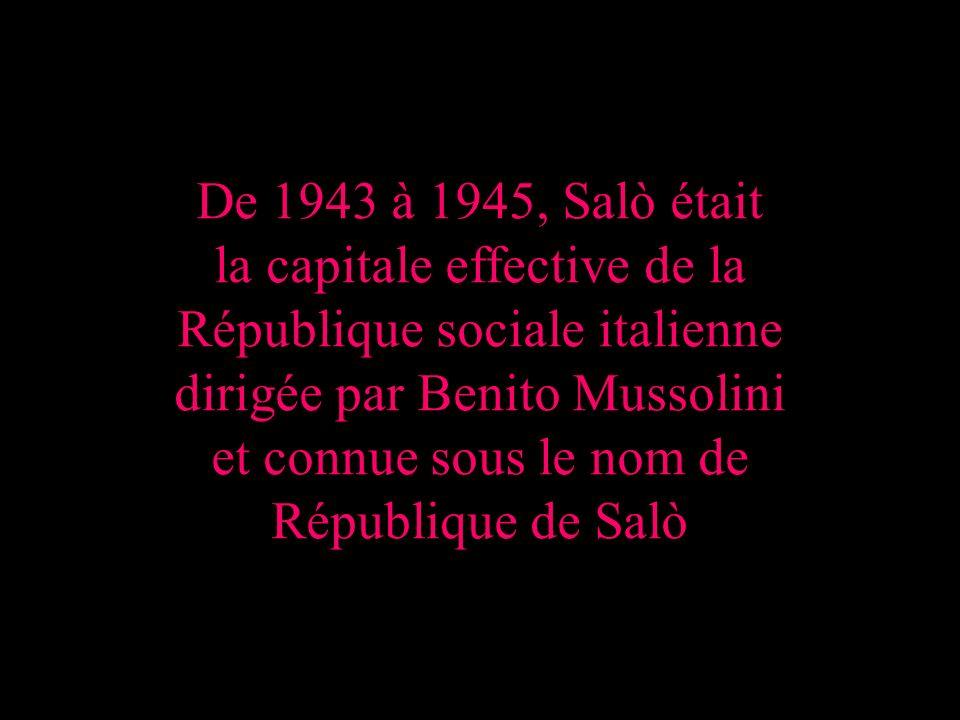 De 1943 à 1945, Salò était la capitale effective de la République sociale italienne dirigée par Benito Mussolini et connue sous le nom de République de Salò