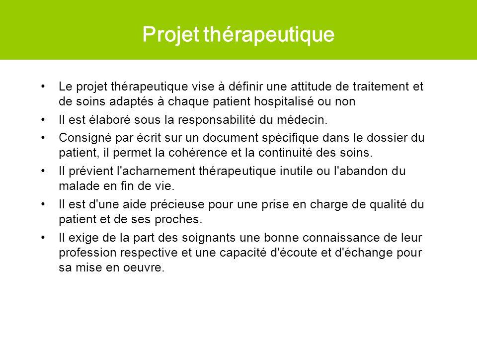 Projet thérapeutique Le projet thérapeutique vise à définir une attitude de traitement et de soins adaptés à chaque patient hospitalisé ou non Il est