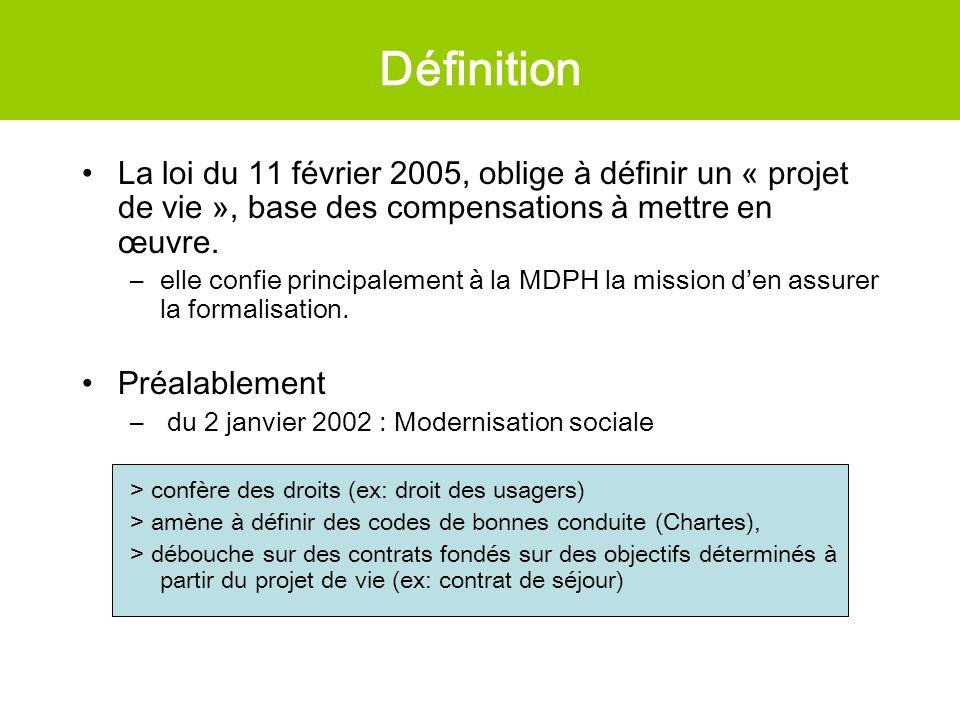La loi du 11 février 2005, oblige à définir un « projet de vie », base des compensations à mettre en œuvre. –elle confie principalement à la MDPH la m