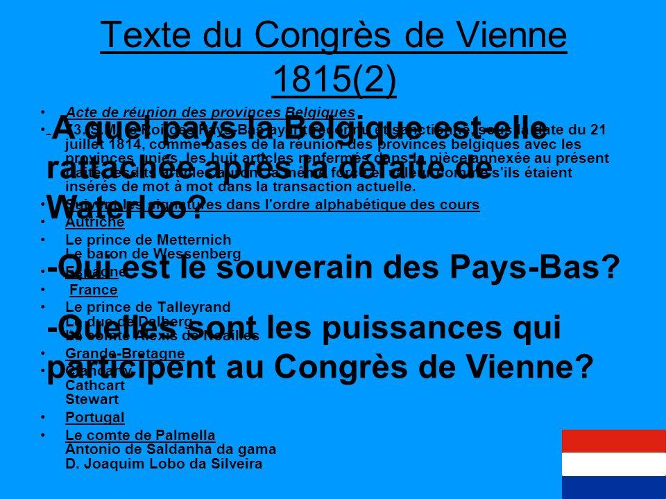 Texte du congrès de Vienne 1815 Royaume des Pays-Bas 65. Les anciennes Provinces-Unies des Pays-Bas et les ci-devant provinces belgiques, les unes et