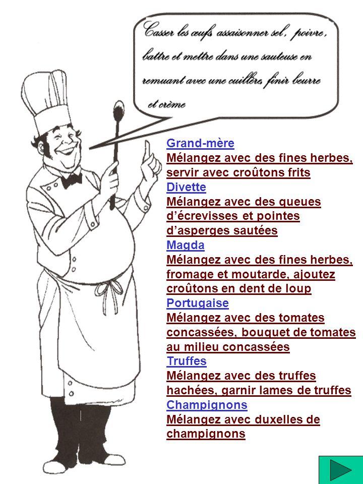 Grand-mère Mélangez avec des fines herbes, servir avec croûtons frits Divette Mélangez avec des queues décrevisses et pointes dasperges sautées Magda