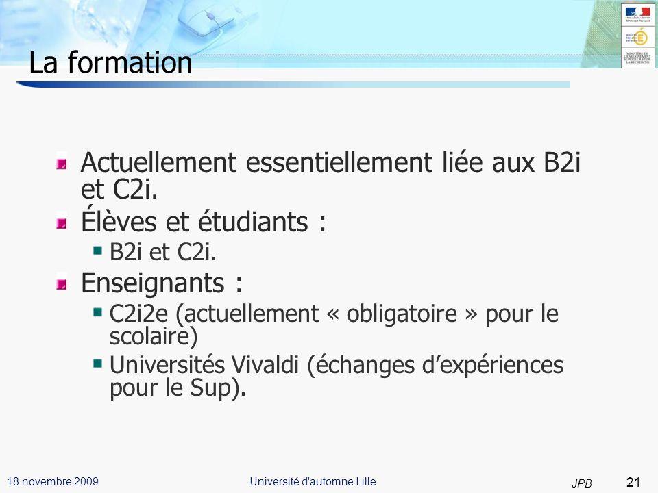 21 JPB Université d automne Lille18 novembre 2009 La formation Actuellement essentiellement liée aux B2i et C2i.