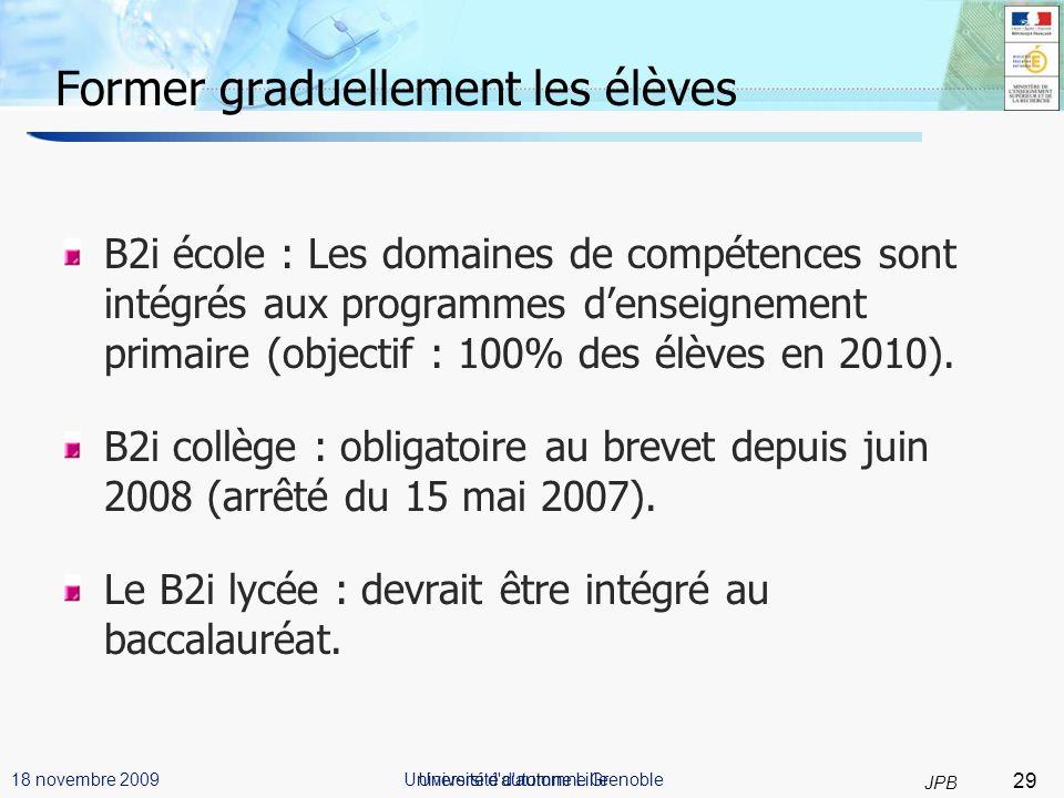 29 JPB Université d automne Lille18 novembre 2009 Former graduellement les élèves B2i école : Les domaines de compétences sont intégrés aux programmes denseignement primaire (objectif : 100% des élèves en 2010).