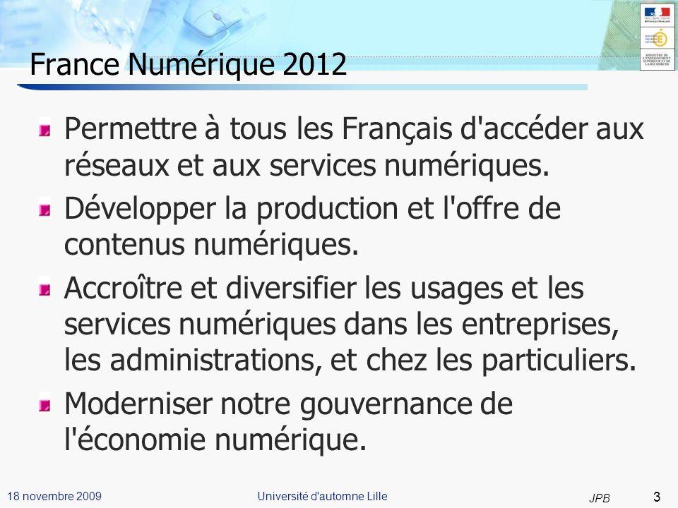 4 JPB Université d automne Lille18 novembre 2009 France Numérique 2012 (2) Développer les services numériques pour tous les étudiants, enseignants et personnels des universités.