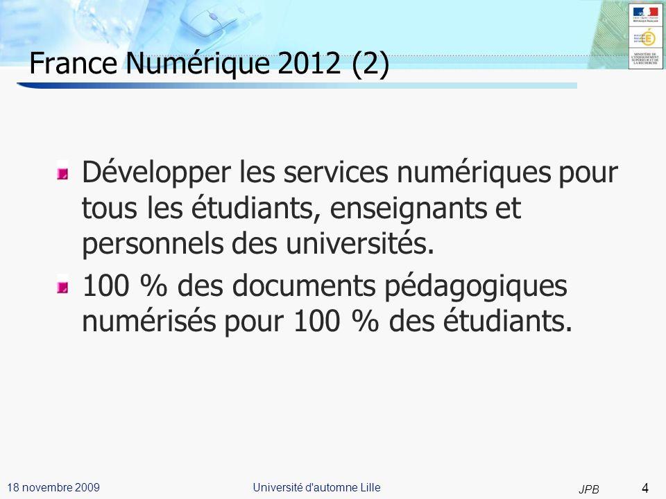 25 JPB Université d automne Lille18 novembre 2009 Formation Dès sa création, la SDTICE s est engagée pour une formation structurée et valorisée à travers : le développement des compétences TIC(E) pour les élèves, étudiants, enseignants appuyé sur des Référentiels de compétences.
