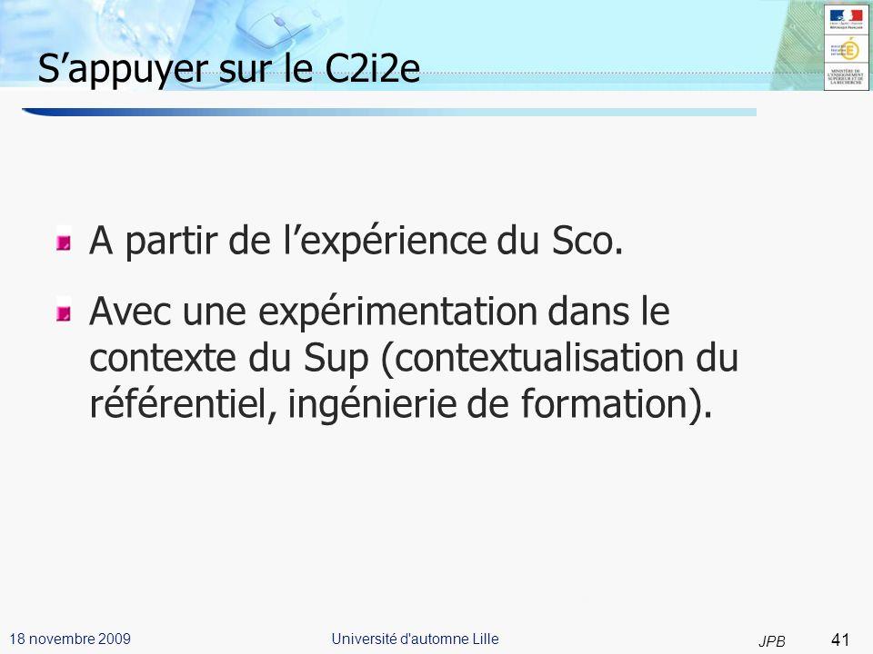 41 JPB Université d automne Lille18 novembre 2009 Sappuyer sur le C2i2e A partir de lexpérience du Sco.