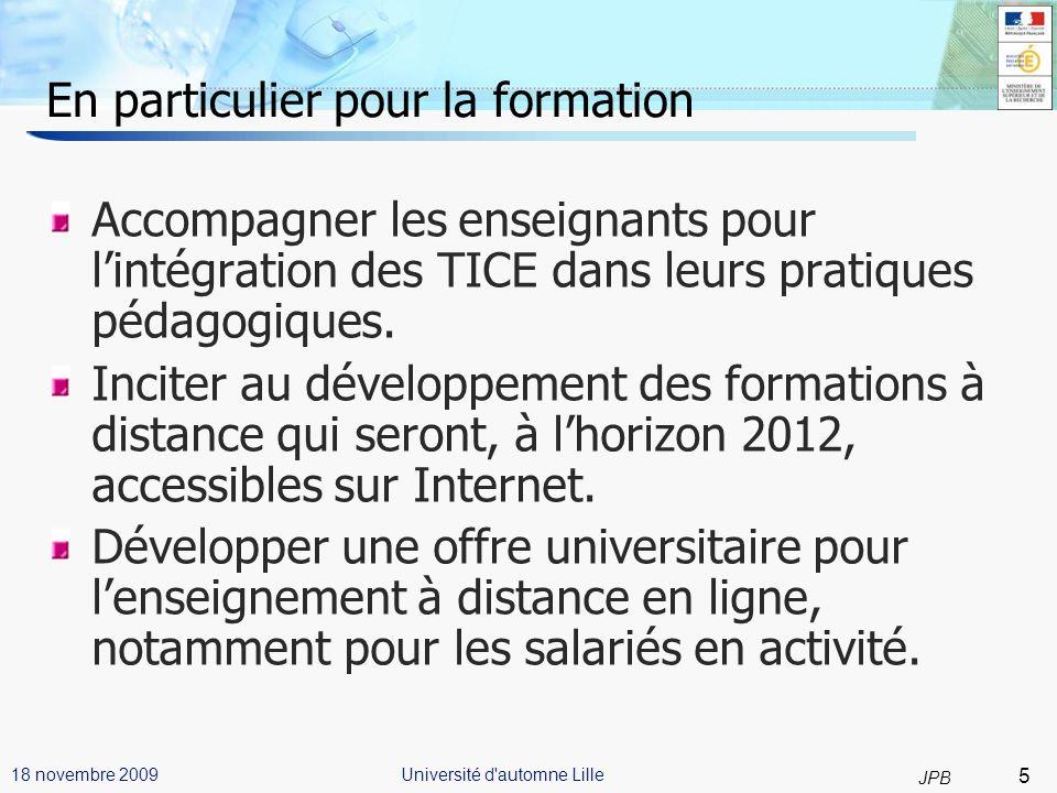 16 JPB Université d automne Lille18 novembre 2009 Universités Numériques Thématiques (UNT) Une politique de mutualisation de contenus pédagogiques organisée, à léchelle nationale, par grand domaines disciplinaires.