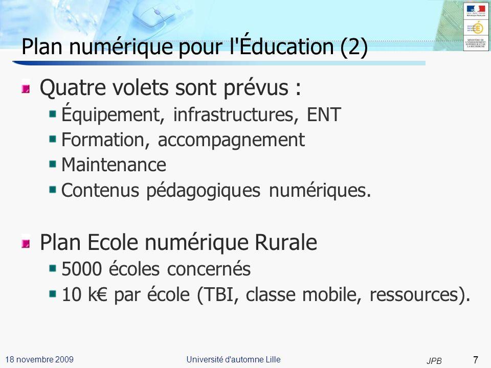 8 JPB Université d automne Lille18 novembre 2009 Développer le numérique à luniversité Plan de relance en faveur du développement du numérique à lUniversité : 10 M : couverture Wifi des campus et 6 M : équipements Podcast.
