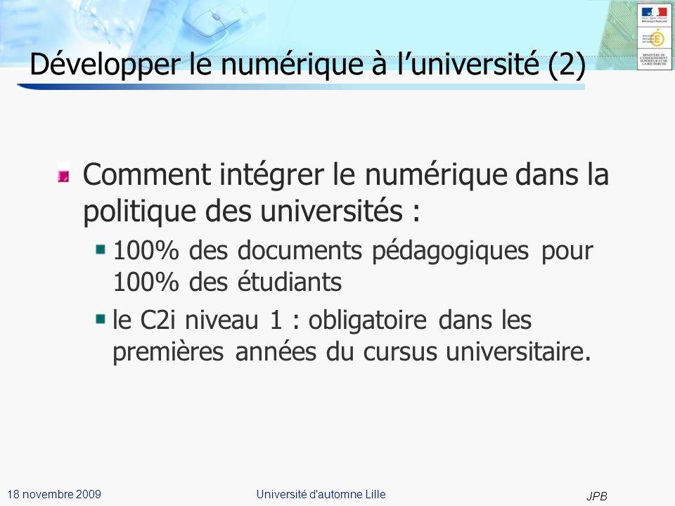 30 JPB Université d automne Lille18 novembre 2009 Le B2i Adultes Possibilité dacquisition et de certification des compétences pour un public plus large ayant quitté le système éducatif.
