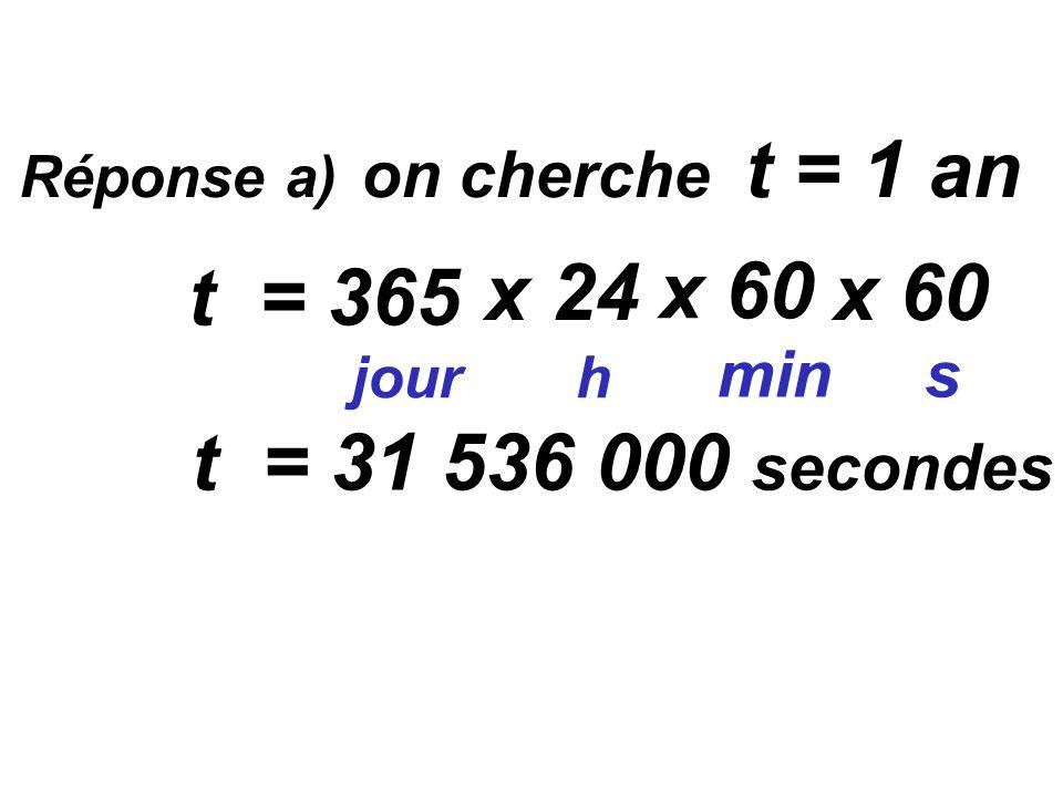 VI) Exercice b) Combien de km vaut 1 année-lumière ? a) Combien de secondes y a-t-il dans 1 année ?