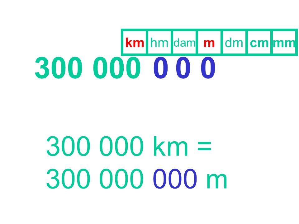 mmdmcmmhm dam km 300 000000 300 000 km = 300 000 000 m