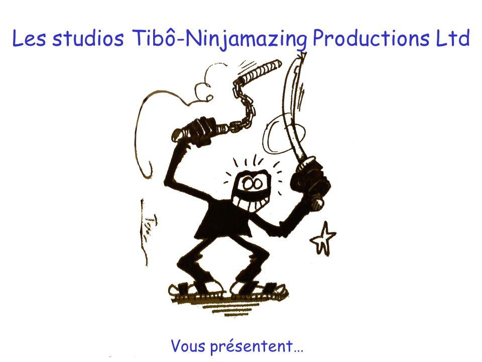 Les studios Tibô-Ninjamazing Productions Ltd Vous présentent…