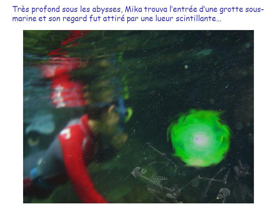 Très profond sous les abysses, Mika trouva lentrée dune grotte sous- marine et son regard fut attiré par une lueur scintillante…