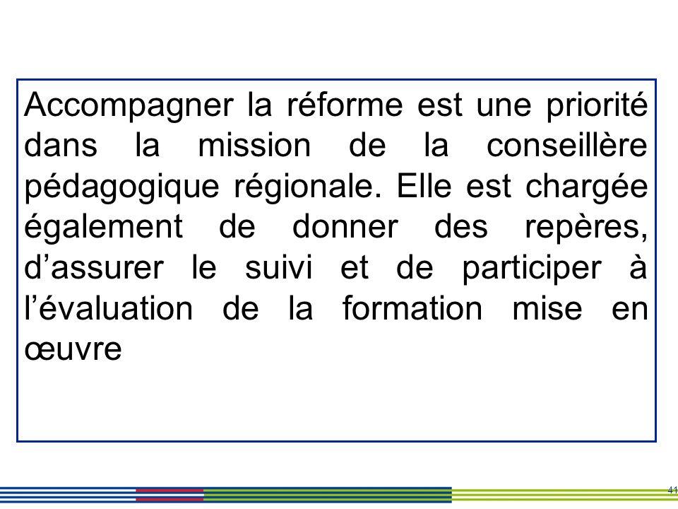 41 Accompagner la réforme est une priorité dans la mission de la conseillère pédagogique régionale. Elle est chargée également de donner des repères,