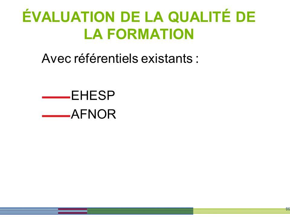 86 ÉVALUATION DE LA QUALITÉ DE LA FORMATION Avec référentiels existants : EHESP AFNOR
