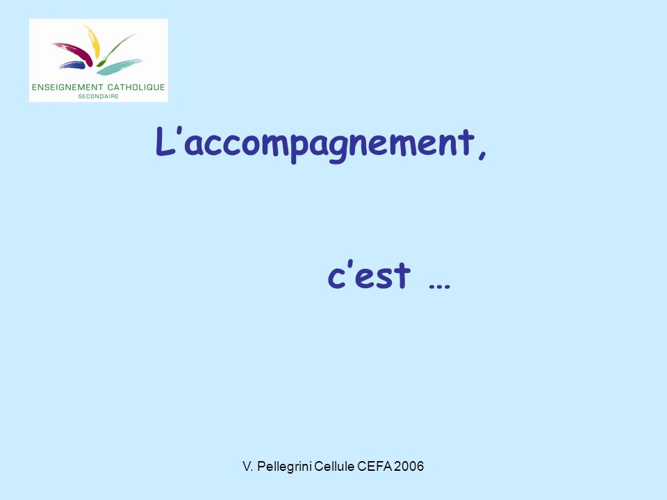 V.Pellegrini Cellule CEFA 2006 Quest-ce quun accompagnateur .