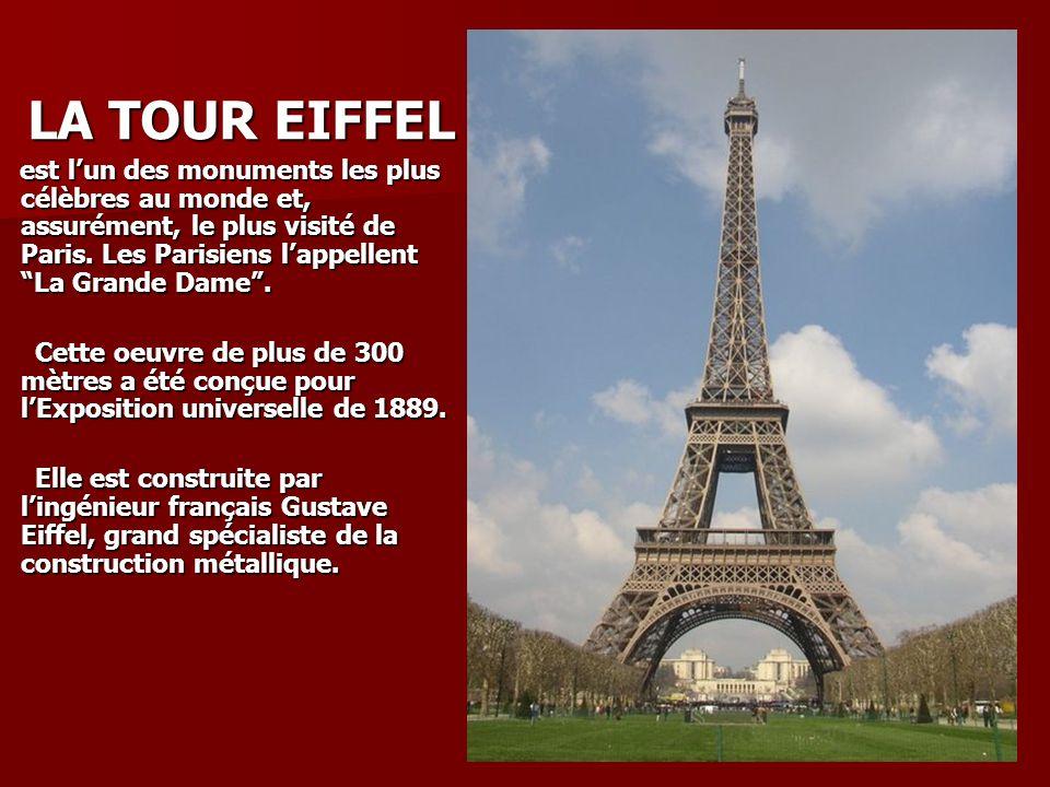 LA TOUR EIFFEL LA TOUR EIFFEL est lun des monuments les plus célèbres au monde et, assurément, le plus visité de Paris.