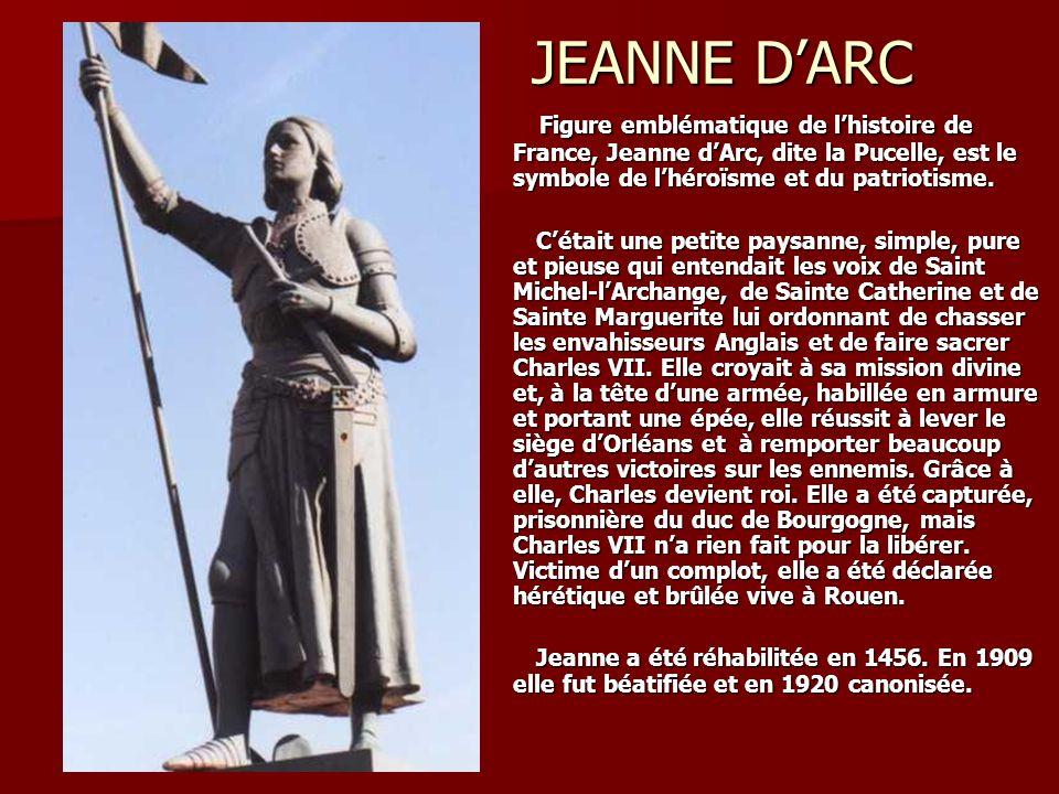 JEANNE DARC JEANNE DARC Figure emblématique de lhistoire de France, Jeanne dArc, dite la Pucelle, est le symbole de lhéroïsme et du patriotisme.