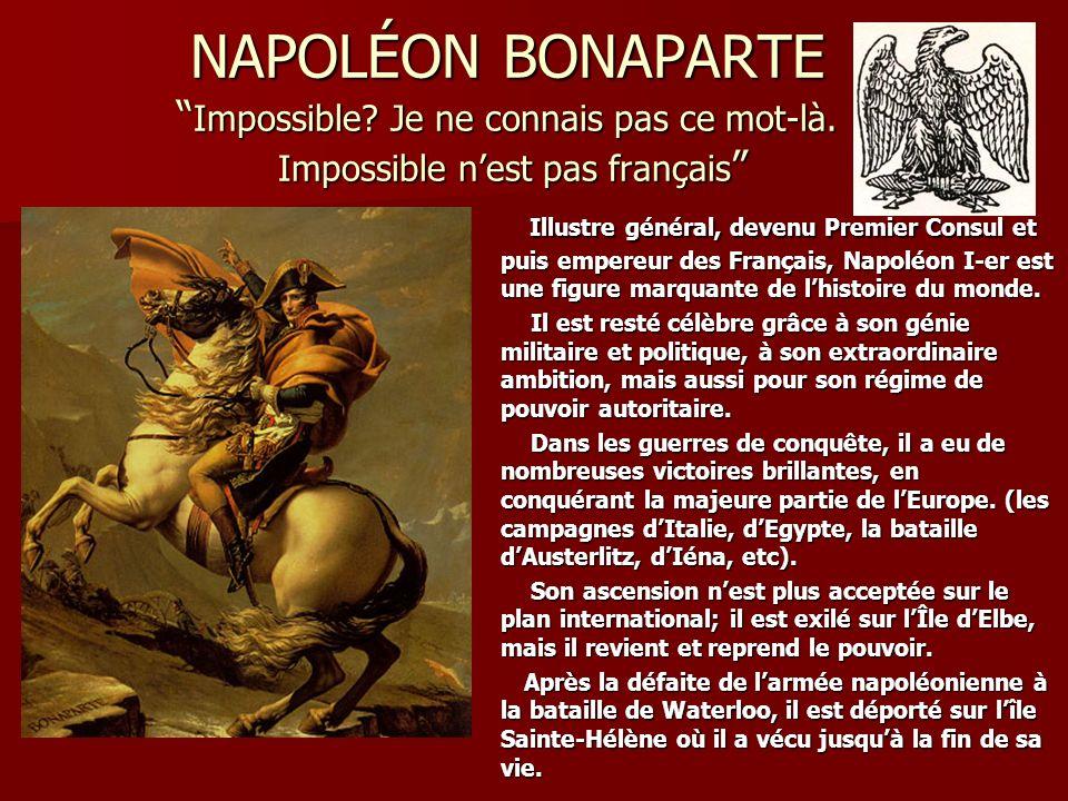 NAPOLÉON BONAPARTE Impossible? Je ne connais pas ce mot-là. Impossible nest pas français NAPOLÉON BONAPARTE Impossible? Je ne connais pas ce mot-là. I