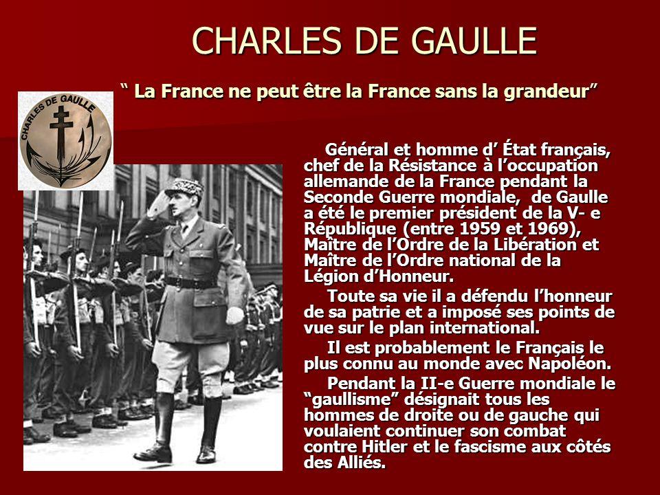 CHARLES DE GAULLE La France ne peut être la France sans la grandeur CHARLES DE GAULLE La France ne peut être la France sans la grandeur Général et hom