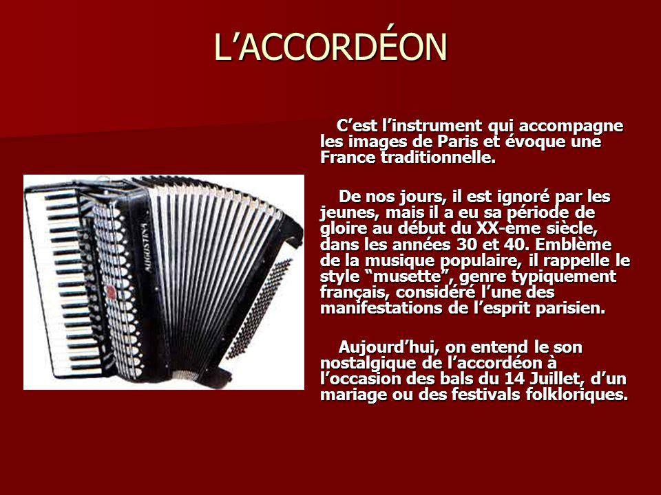 LACCORDÉON Cest linstrument qui accompagne les images de Paris et évoque une France traditionnelle. Cest linstrument qui accompagne les images de Pari