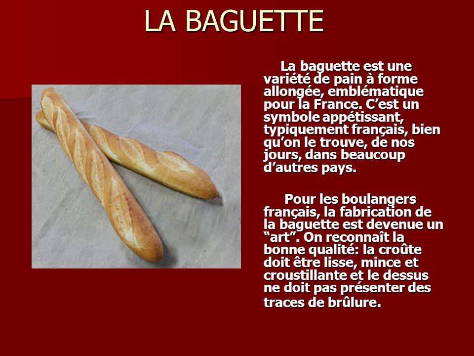 LA BAGUETTE La baguette est une variété de pain à forme allongée, emblématique pour la France. Cest un symbole appétissant, typiquement français, bien