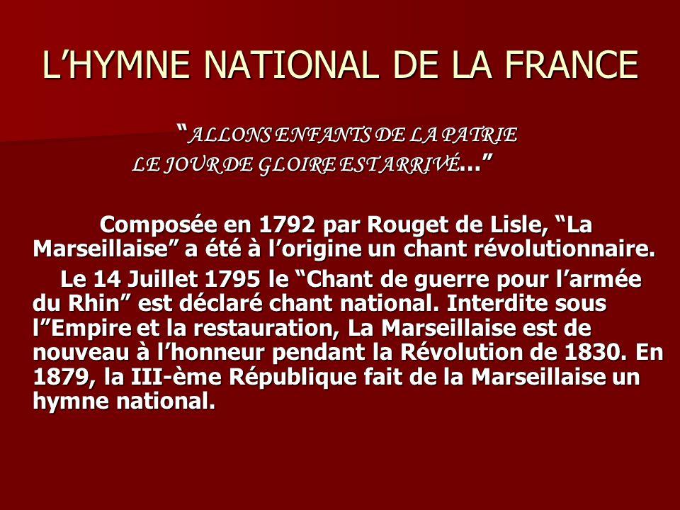 LHYMNE NATIONAL DE LA FRANCE ALLONS ENFANTS DE LA PATRIE ALLONS ENFANTS DE LA PATRIE LE JOUR DE GLOIRE EST ARRIVÉ … LE JOUR DE GLOIRE EST ARRIVÉ … Composée en 1792 par Rouget de Lisle, La Marseillaise a été à lorigine un chant révolutionnaire.