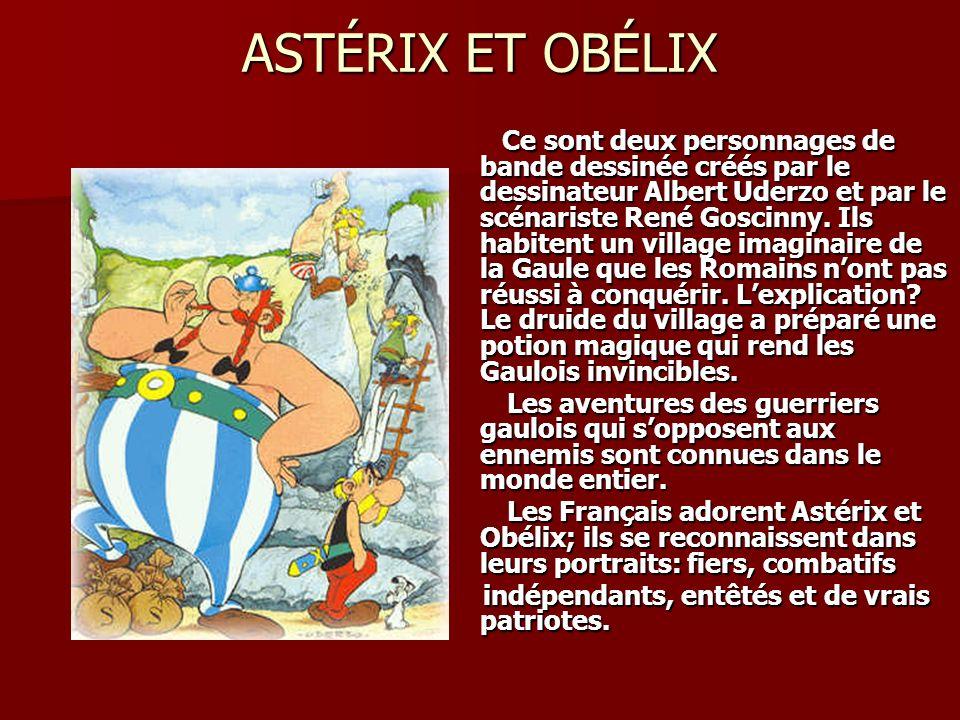 ASTÉRIX ET OBÉLIX Ce sont deux personnages de bande dessinée créés par le dessinateur Albert Uderzo et par le scénariste René Goscinny. Ils habitent u