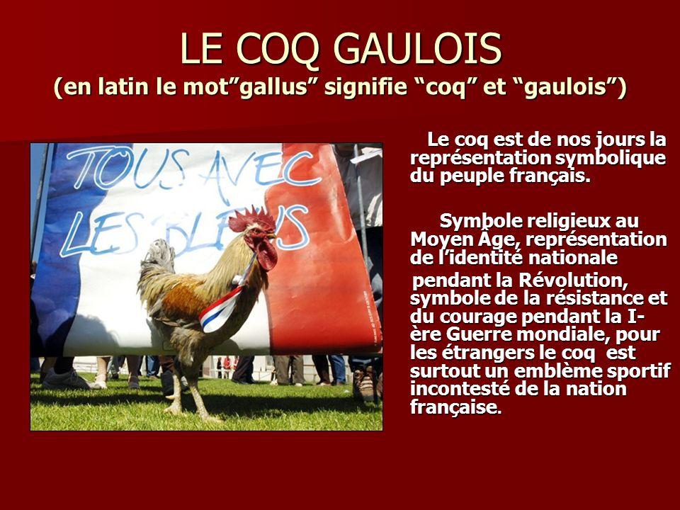 LE COQ GAULOIS (en latin le motgallus signifie coq et gaulois) Le coq est de nos jours la représentation symbolique du peuple français.
