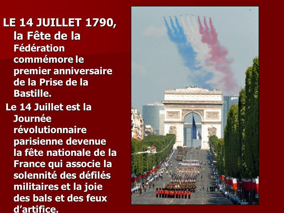 LE 14 JUILLET 1790, la Fête de la Fédération commémore le premier anniversaire de la Prise de la Bastille. Le 14 Juillet est la Journée révolutionnair