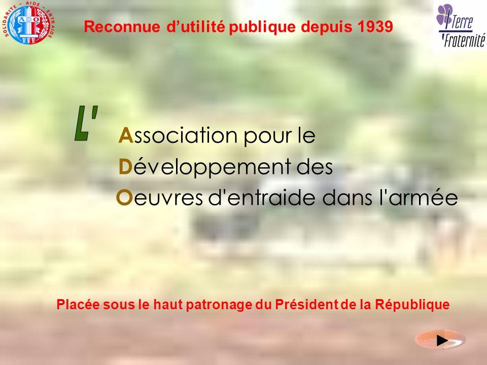A ssociation pour le D éveloppement des O euvres d'entraide dans l'armée Reconnue dutilité publique depuis 1939 Placée sous le haut patronage du Prési