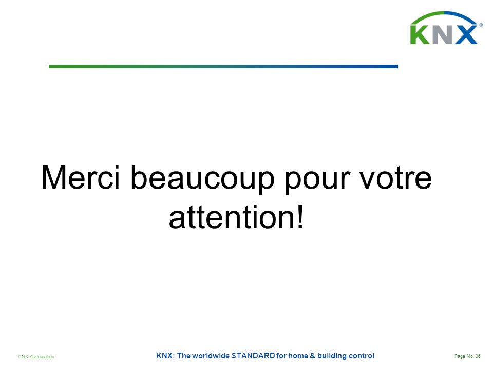 KNX Association Page No. 36 KNX: The worldwide STANDARD for home & building control Merci beaucoup pour votre attention!