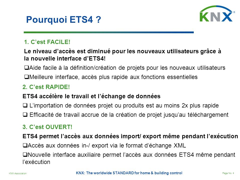 KNX Association Page No.4 KNX: The worldwide STANDARD for home & building control Pourquoi ETS4 .