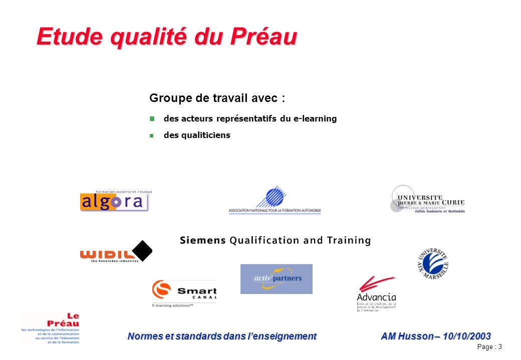 Page : 3 Normes et standards dans lenseignement AM Husson – 10/10/2003 Etude qualité du Préau Groupe de travail avec : des acteurs représentatifs du e-learning des qualiticiens