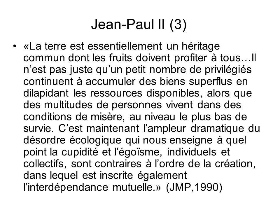 Jean-Paul II (3) «La terre est essentiellement un héritage commun dont les fruits doivent profiter à tous…Il nest pas juste quun petit nombre de privi