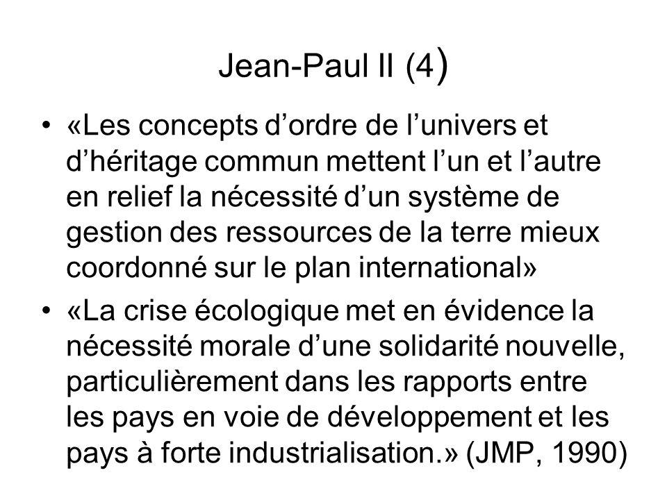 Jean-Paul II (4 ) «Les concepts dordre de lunivers et dhéritage commun mettent lun et lautre en relief la nécessité dun système de gestion des ressour