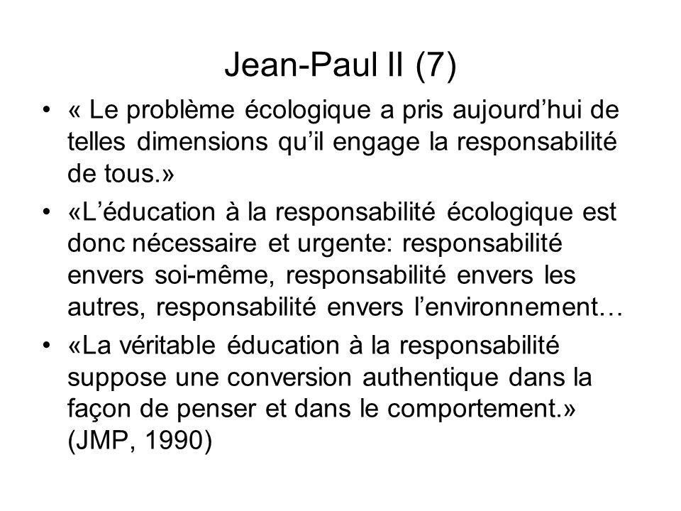 Jean-Paul II (7) « Le problème écologique a pris aujourdhui de telles dimensions quil engage la responsabilité de tous.» «Léducation à la responsabili
